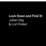 Look Down and Find It by Julian Day and Lori Felker