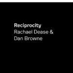 Reciprocity Rachael Dease and Dan Browne